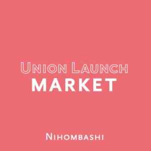 UNION LAUNCH MARKET @UNION LAUNCH日本橋