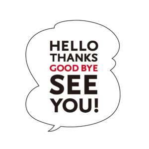 HELLO THANKS GOOD BYE  SEE YOU!